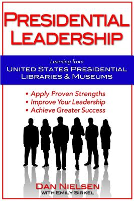 Presidential Leadership: Learning from United States Presidential Libraries & Museums, Nielsen, Dan