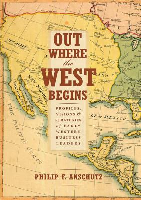 Image for Out Where the West Begins: Profiles, Visions, and Strategies of Early Western Business Leaders