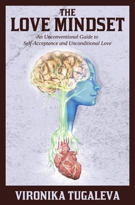 The Love Mindset: An Unconventional Guide to Healing and Happiness, Vironika Tugaleva