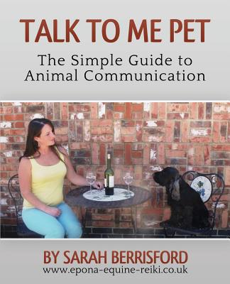 Talk to Me Pet The Simple Guide to Animal Communication, Berrisford, Sarah Elizabeth