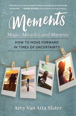 Moments: Magic, Miracles, and Martinis, Van Atta Slater, Amy
