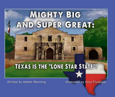 "Mighty Big and Super Great: Texas Is The ""Lone Star State""!, Manning, Amber"