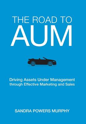 Image for The Road to Aum: Driving Assets Under Management Through Effective Marketing and Sales