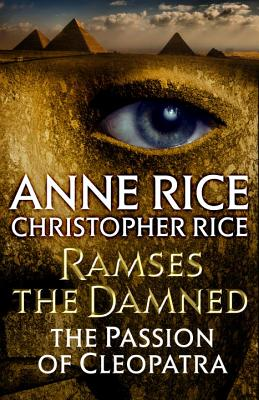 Ramses the Damned: The Passion of Cleopatra, Anne Rice, Christopher Rice