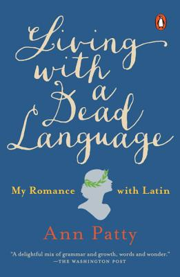 Image for Living with a Dead Language: My Romance with Latin