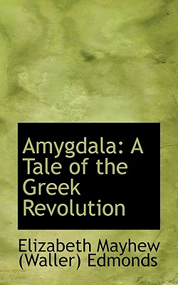Amygdala: A Tale of the Greek Revolution, Mayhew (Waller) Edmonds, Elizabeth