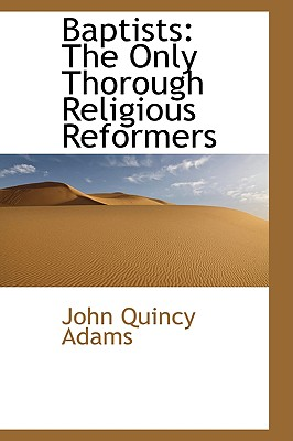 Baptists: The Only Thorough Religious Reformers, Adams, John Quincy