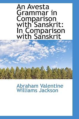 An Avesta Grammar in Comparison with Sanskrit In Comparison with Sanskrit, Valentine Williams Jackson, Abraham