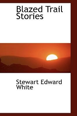 Blazed Trail Stories, White, Stewart Edward