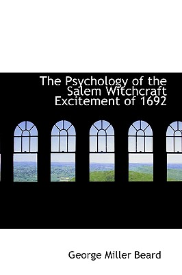 The Psychology of the Salem Witchcraft Excitement of 1692, Beard, George Miller