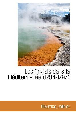 Les Anglais dans la M�diterran�e (1794-1797) (French Edition), Jollivet, Maurice