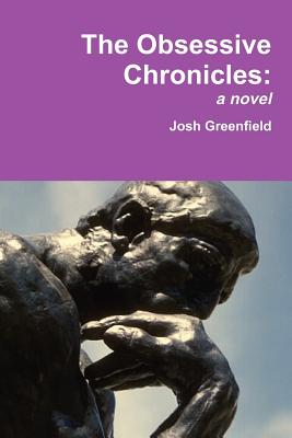 The Obsessive Chronicles: a novel, Greenfield, Josh