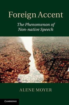 Foreign Accent: The Phenomenon of Non-native Speech, Moyer, Alene