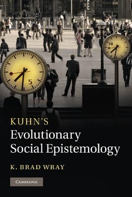 Kuhn's Evolutionary Social Epistemology, Wray, K. Brad