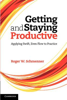 Getting and Staying Productive: Applying Swift, Even Flow to Practice, Schmenner, Professor Roger W.