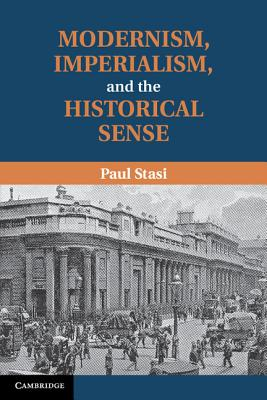 Modernism, Imperialism and the Historical Sense, Stasi, Paul