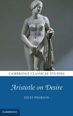 Image for Aristotle on Desire (Cambridge Classical Studies)
