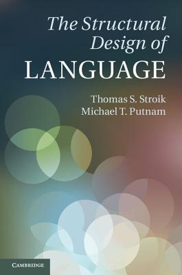 The Structural Design of Language, Stroik, Thomas S.; Putnam, Michael T.