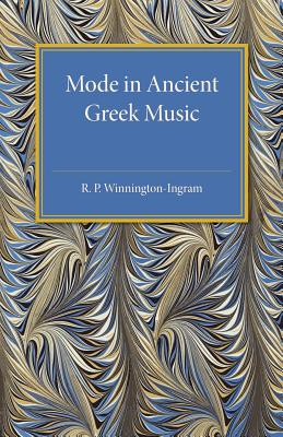 Mode in Ancient Greek Music (Cambridge Classical Studies), Winnington-Ingram, R. P.