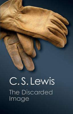 The Discarded Image: An Introduction to Medieval and Renaissance Literature (Canto Classics), C. S. Lewis