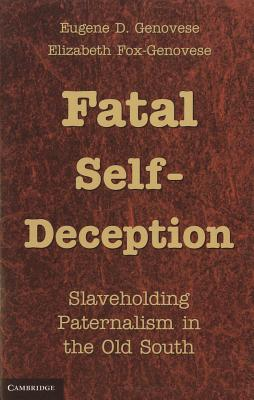 Image for Fatal Self-Deception: Slaveholding Paternalism in the Old South