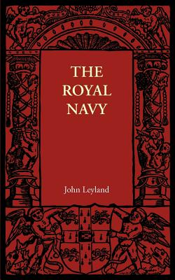 The Royal Navy: Its Influence in English History and in the Growth of Empire, Leyland, John