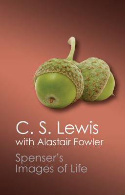 Spenser's Images of Life (Canto Classics), C. S. Lewis