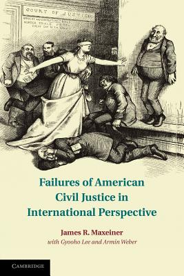 Failures of American Civil Justice in International Perspective, Maxeiner, James R.