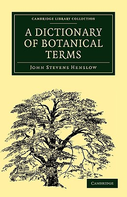 A Dictionary of Botanical Terms (Cambridge Library Collection - Botany and Horticulture), Henslow, John Stevens