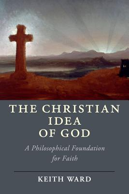 Image for The Christian Idea of God: A Philosophical Foundation for Faith (Cambridge Studies in Religion, Philosophy, and Society)