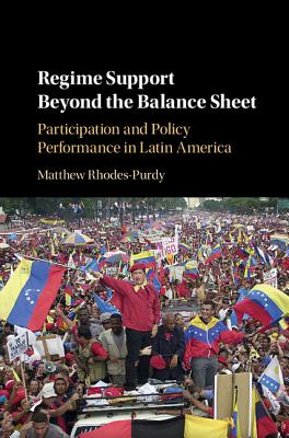 Regime Support Beyond the Balance Sheet: Participation and Policy Performance in Latin America, Rhodes-Purdy, Matthew