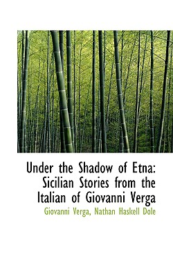 Under the Shadow of Etna: Sicilian Stories from the Italian of Giovanni Verga, Verga, Giovanni