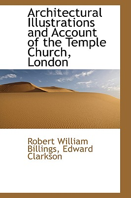 Architectural Illustrations and Account of the Temple Church, London, Billings, Robert William