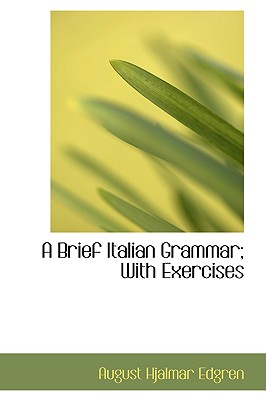 A Brief Italian Grammar; With Exercises (English and Italian Edition), Edgren, August Hjalmar