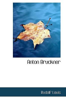 Anton Bruckner, Louis, Rudolf