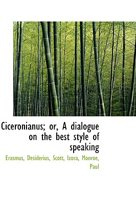 Ciceronianus; or, A dialogue on the best style of speaking, Desiderius, Erasmus
