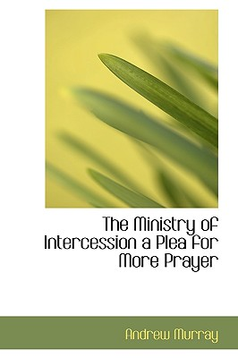 The Ministry of Intercession a Plea for More Prayer, Murray, Andrew