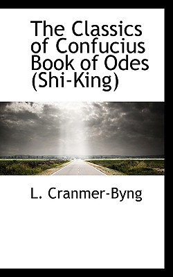 The Classics of Confucius Book of Odes (Shi-King), Cranmer-Byng, L.