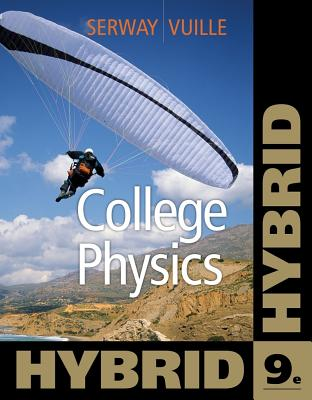 College Physics, Hybrid (with Enhanced WebAssign Homework and eBook LOE Printed Access Card for Multi Term Math and Science) (Cengage Learning's New Hybrid Editions!), Serway, Raymond A.; Vuille, Chris