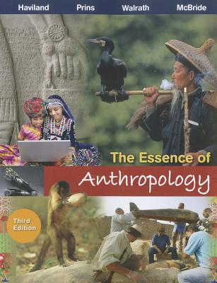 The Essence of Anthropology, 3rd Edition, William A. Haviland (Author), Harald E. L. Prins  (Author), Dana Walrath  (Author), Bunny McBride (Author)