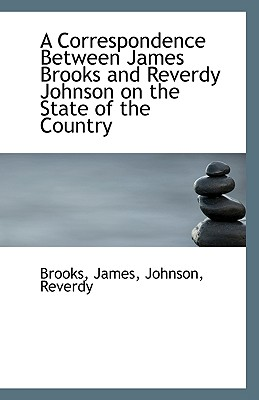 Image for A Correspondence Between James Brooks and Reverdy Johnson on the State of the Country