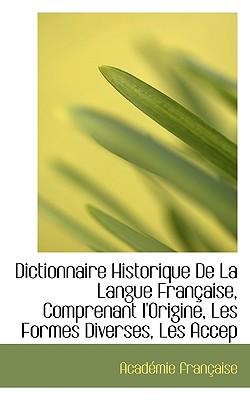 Image for Dictionnaire Historique De La Langue Française, Comprenant l'Origine, Les Formes Diverses, Les Accep