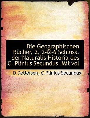 Die Geographischen Bucher, 2, 242-6 Schluss, Der Naturalis Historia Des C. Plinius Secundus. Mit Vol, Detlefsen, D.; Secundus, C. Plinius