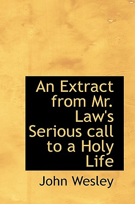 An Extract from Mr. Law's Serious call to a Holy Life, Wesley, John
