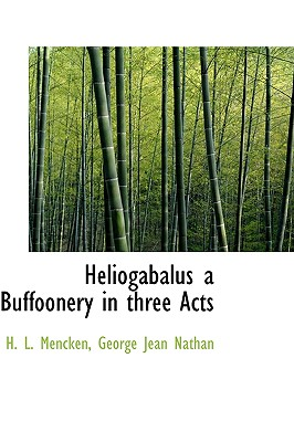 Image for Heliogabalus a Buffoonery in three Acts