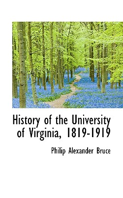 History of the University of Virginia, 1819-1919, Bruce, Philip Alexander