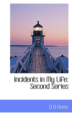 Incidents in My Life: Second Series, Home, D D