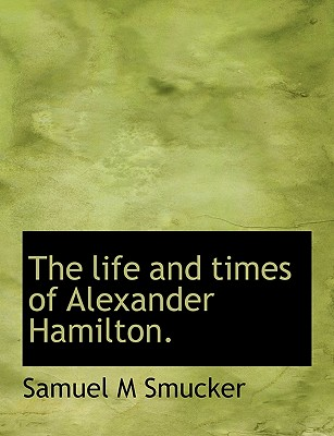 Image for The life and times of Alexander Hamilton.
