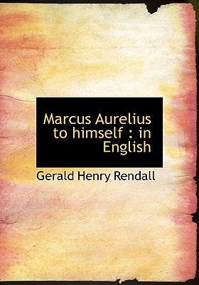 Marcus Aurelius to Himself: In English, Rendall, Gerald Henry