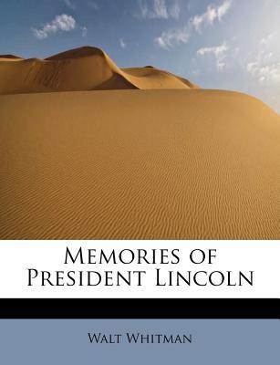 Memories of President Lincoln, Whitman, Walt